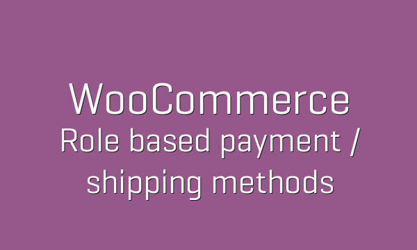 tp-190-woocommerce-role-based-payment-shipping-methods-600x360